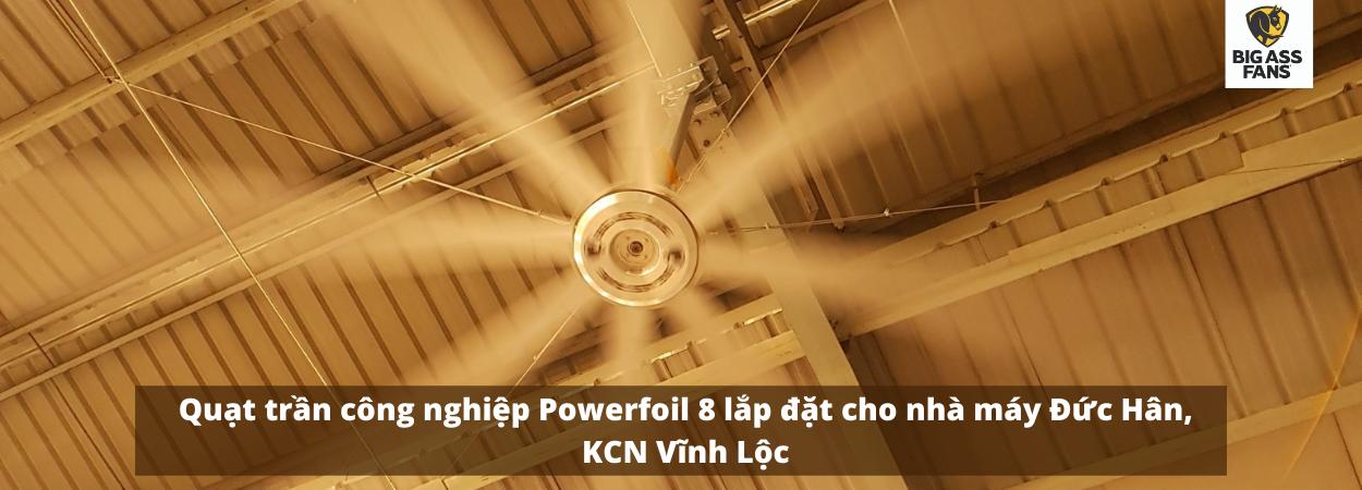 Lắp đặt quạt trần công nghiệp cánh lớn Powerfoil 8 cho nhà máy Đức Hân tại KCN Vĩnh Lộc, TP. HCM