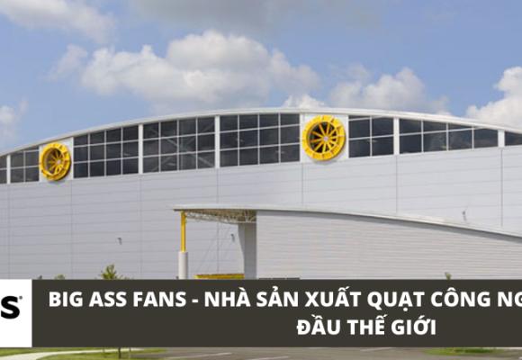 Big Ass Fans - Hãng sản xuất quạt công nghiệp HVLS hàng đầu thế giới