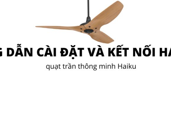 Hướng Dẫn Cài Đặt Nhanh Và Kết Nối Với Ứng Dụng Haiku App